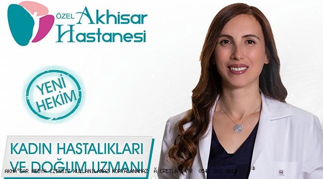 Özel Akhisar Hastanesinde 3. Kadın Hastalıkları ve Doğum Uzmanı göreve başladı